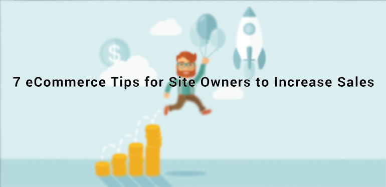 7 eCommerce Tips for Site Owners to Increase Sales