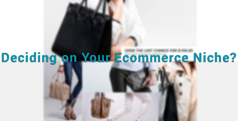Deciding on Your Ecommerce Niche? Ask Yourself These 6 Questions