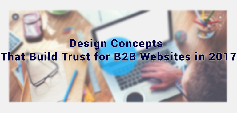 Design Concepts That Build Trust for B2B Websites in 2017