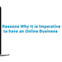 Reasons Why It is Imperative to Have an Online Business | Miscellaneous