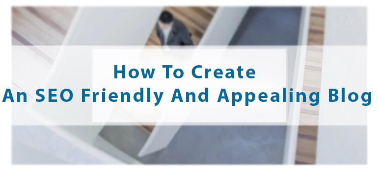 How To Create An SEO Friendly And Appealing Blog