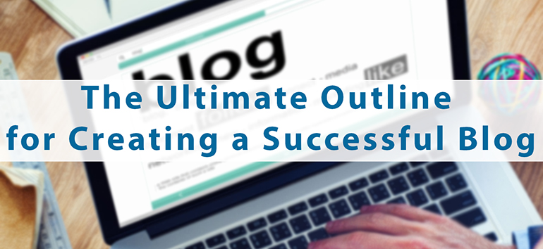 The Ultimate Outline for Creating a Successful Blog