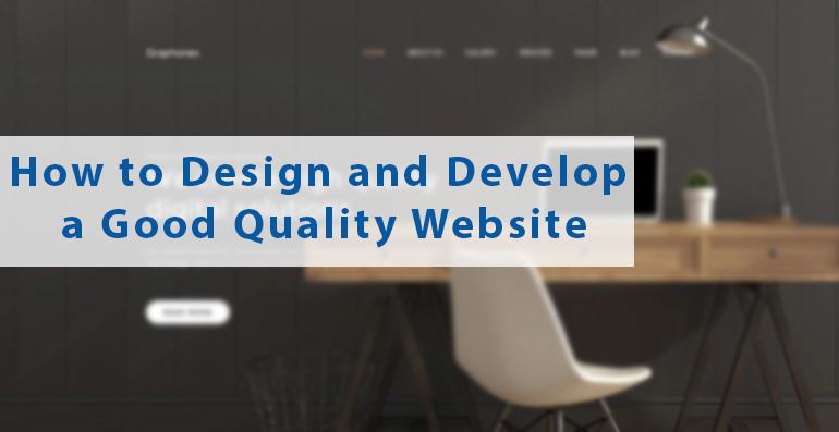 How to Design and Develop a Good Quality Website