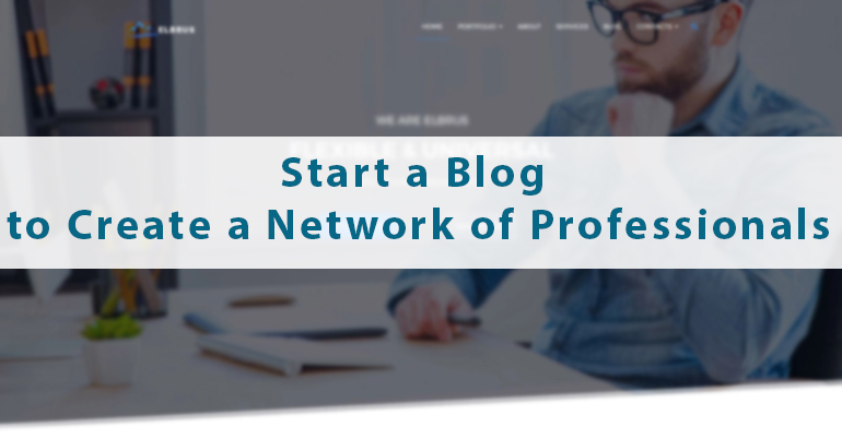 Start a Blog to Create a Network of Professionals
