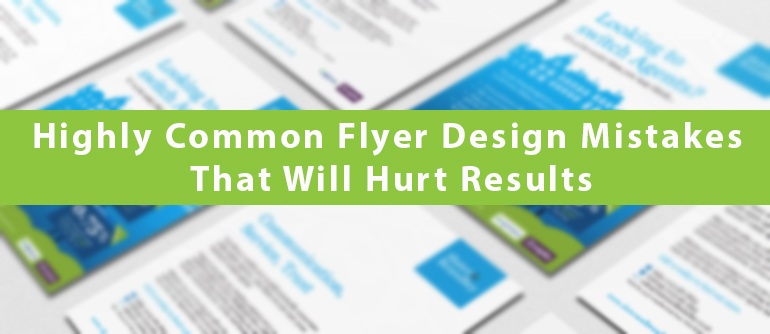 Highly Common Flyer Design Mistakes That Will Hurt Results