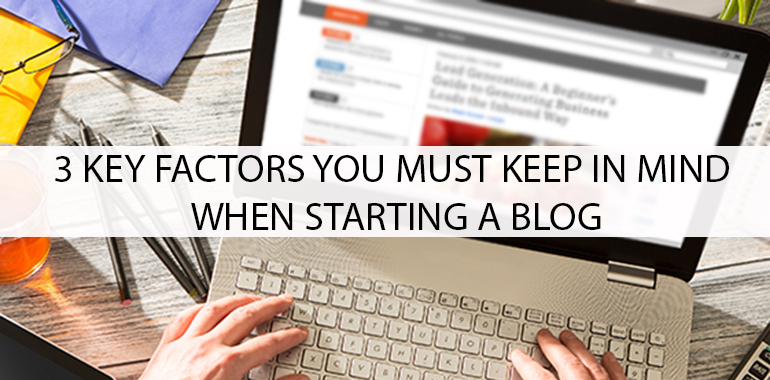 3 Key Factors You Must Keep in Mind When Starting a Blog