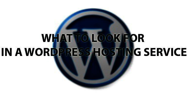 What To Look For In A WordPress Hosting Service