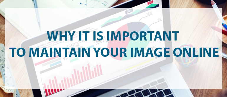 Why it is Important to Maintain Your Image Online