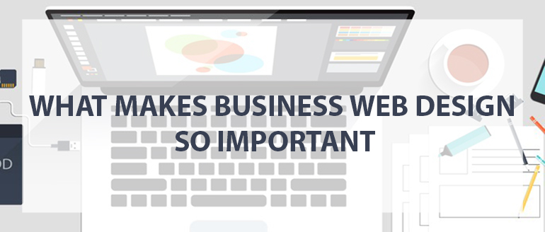 A Look Into What Makes Business Web Design So Important