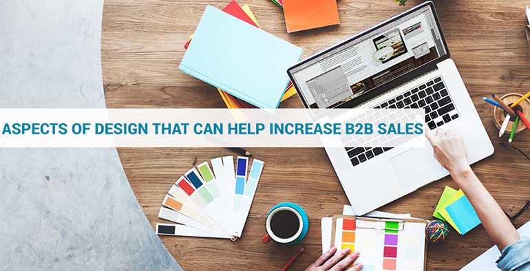 6 Aspects of Design That Can Help Increase B2B Sales