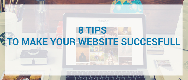 8 TIPS TO MAKE YOUR WEBSITE SUCCESFULL
