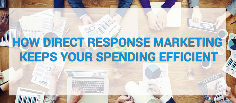 How Direct Response Marketing Keeps Your Spending Efficient