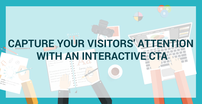 Capture Your Visitors' Attention With an Interactive CTA