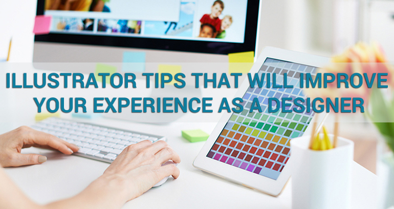 Illustrator Tips That Will Improve Your Experience as a Designer