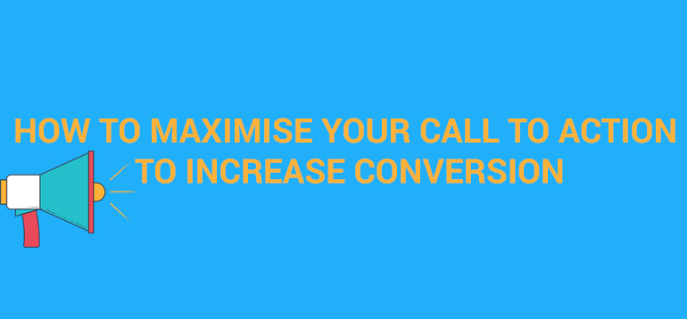 How To Maximise Your Call To Action To Increase Conversion
