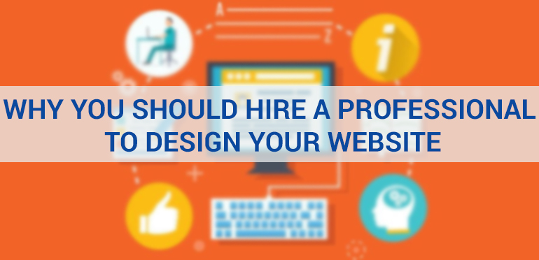 Why You Should Hire a Professional to Design Your Website