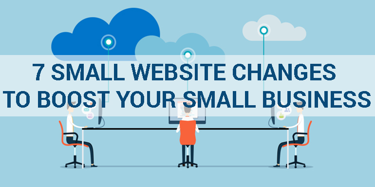 7 Small Website Changes to Boost Your Small Business
