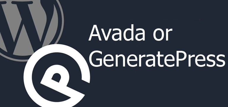 Avada or GeneratePress - Which One Is The Ultimate Wordpress Theme?