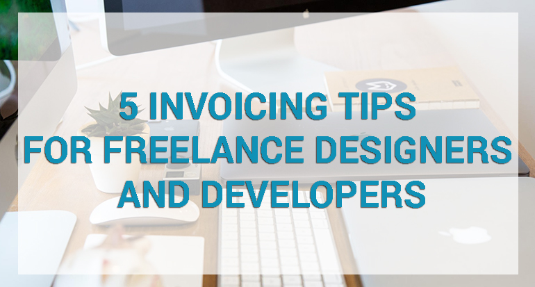 5 Invoicing Tips for Freelance Designers and Developers