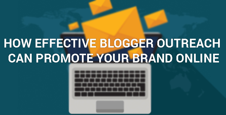 How Effective Blogger Outreach Can Promote Your Brand Online