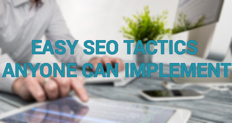 Easy SEO Tactics Anyone Can Implement