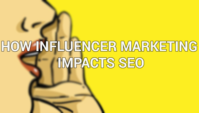 How Influencer Marketing Impacts SEO