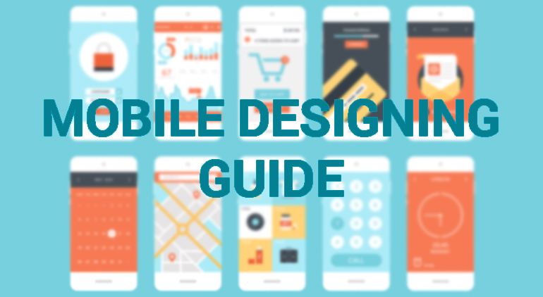 Designing is Shifting Through Various Platforms – Mobile Designing Guide for Designers