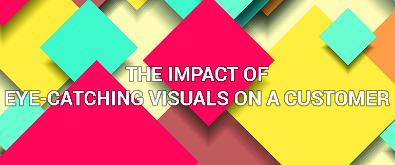 The Impact of Eye-Catching Visuals on a Customer