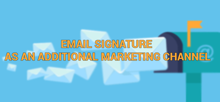 Email Signature as an Additional Marketing Channel – A Step Ahead to Promote Your Campaign