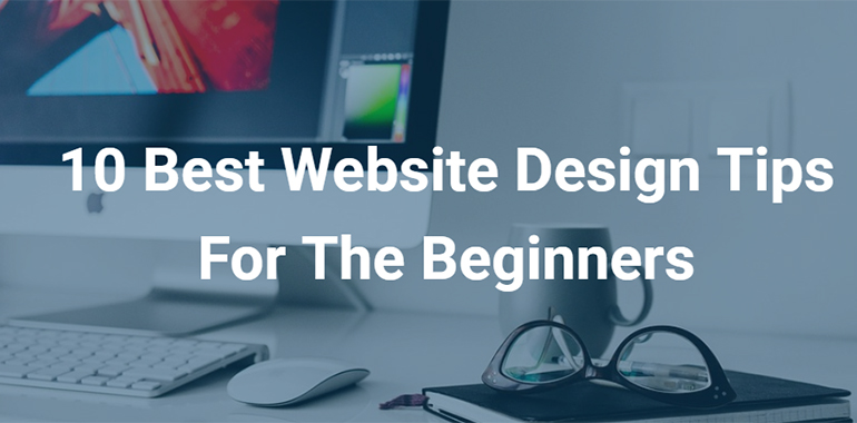 10 Best Website Design Tips For The Beginners