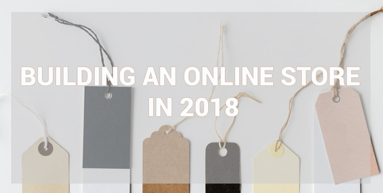 Building an Online Store in 2018 - The Complete Guide