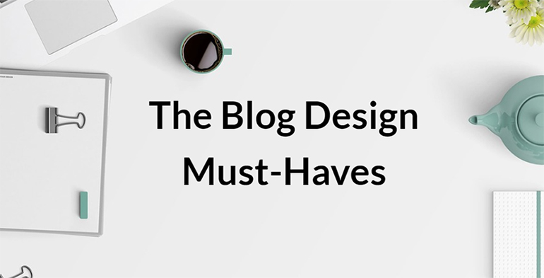 The Blog Design Must-Haves