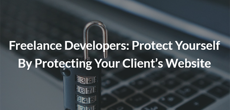 Freelance Developers: Protect Yourself By Protecting Your Client's Website