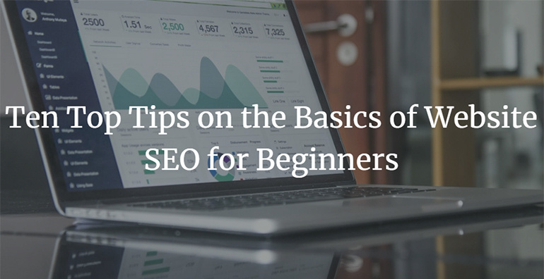 Ten Top Tips on the Basics of Website SEO for Beginners
