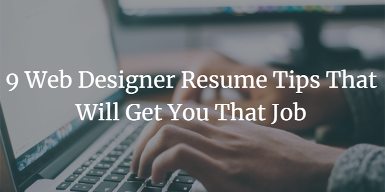9 Web Designer Resume Tips That Will Get You That Job