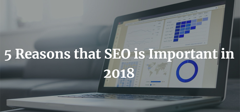 5 Reasons that SEO is Important in 2018