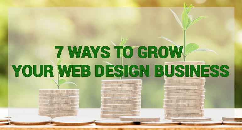 7 Ways to Grow Your Web Design Business