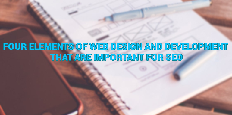 Four Elements of Web Design and Development That Are Important For SEO