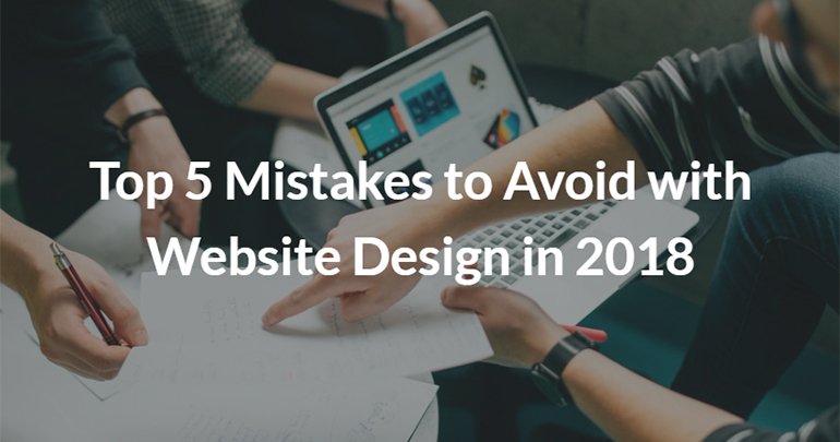 Top 5 Mistakes to Avoid with Website Design in 2018