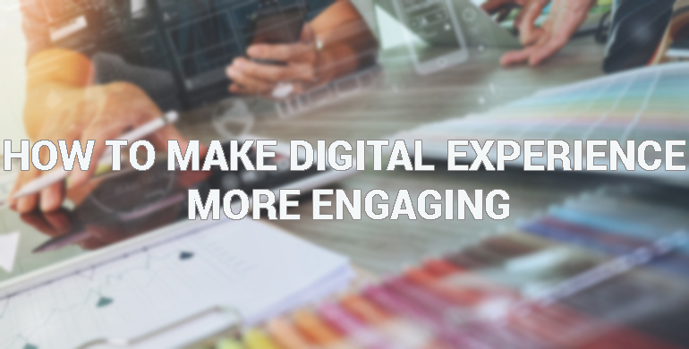 How to Make Digital Experience More Engaging