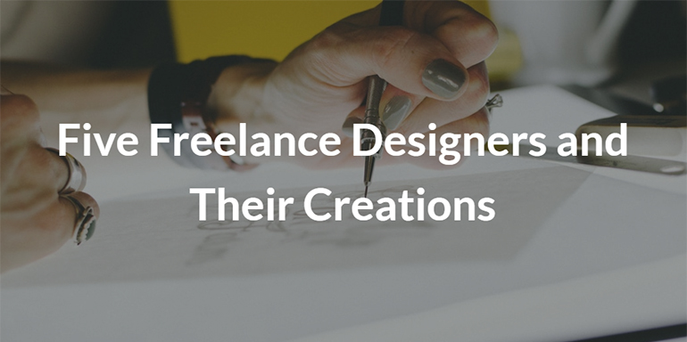 Five Freelance Designers and Their Creations