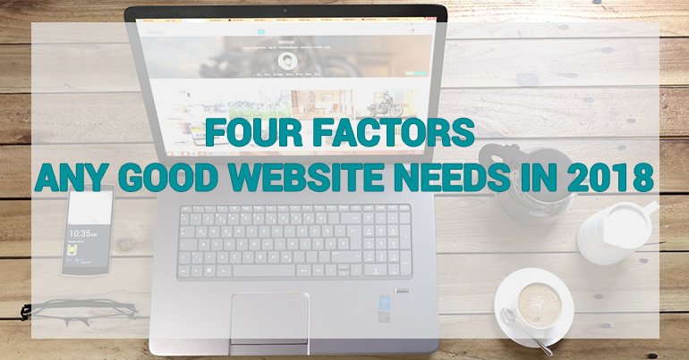 Four Factors Any Good Website Needs in 2018