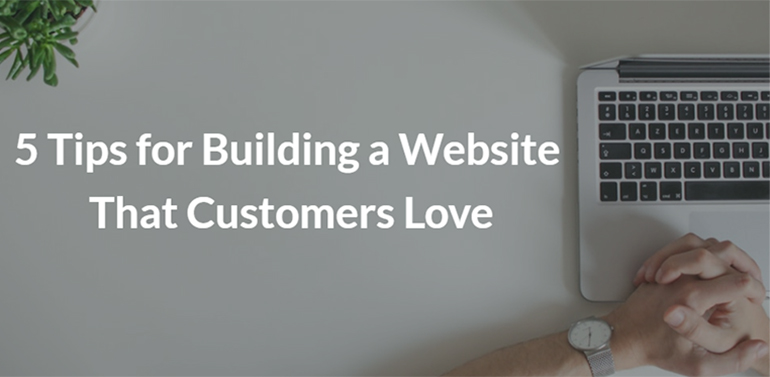5 Tips for Building a Website That Customers Love