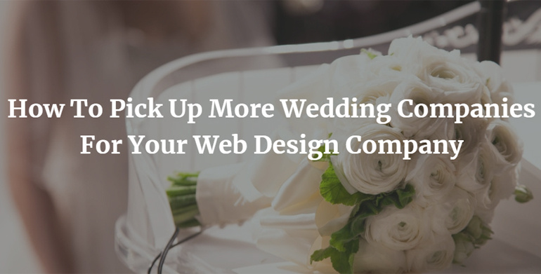 How To Pick Up More Wedding Companies For Your Web Design Company