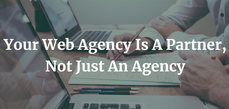 Your Web Agency Is A Partner, Not Just An Agency