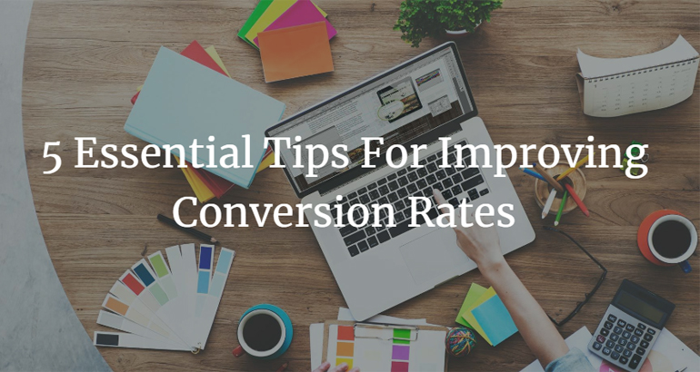 5 Essential Tips For Improving Conversion Rates