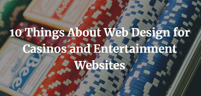10 Things About Web Design for Casinos and Entertainment Websites