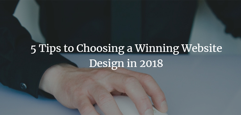 5 Tips to Choosing a Winning Website Design in 2018