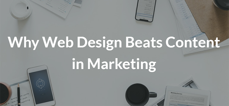 Why Web Design Beats Content in Marketing
