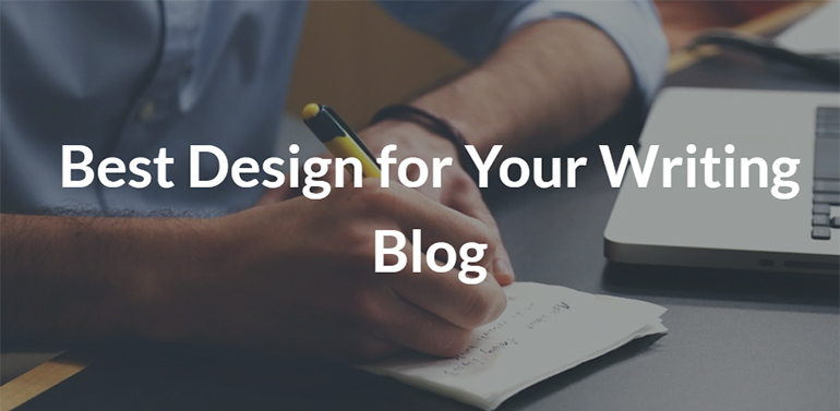 How to Arrive at the Best Design for Your Writing Blog